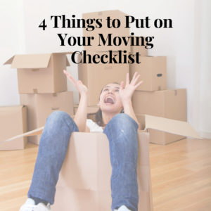4 things to put on your moving checklist