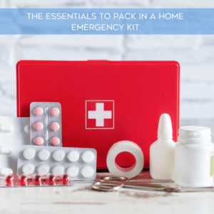 The Essentials to Pack in a Home Emergency Kit