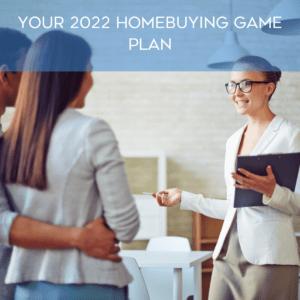 Your 2022 Homebuying Game Plan